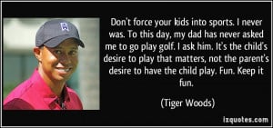 asked me to go play golf. I ask him. It's the child's desire to play ...