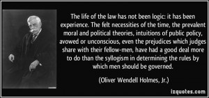 ... rules by which men should be governed. - Oliver Wendell Holmes, Jr