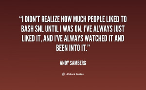 quote Andy Samberg i didnt realize how much people liked 1 31715 png