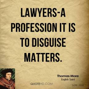 thomas-more-quote-lawyers-a-profession-it-is-to-disguise-matters.jpg