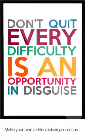 DON-T-QUIT-every-difficulty-is-an-opportunity-in-disguise-Framed-Quote ...