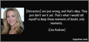 Detractors] are just wrong, and that's okay. They just don't see it ...