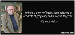 To build a theory of international relations on accidents of geography ...