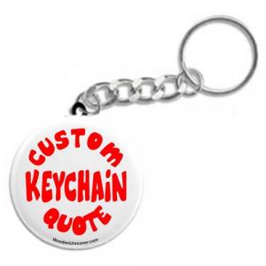 ... Keychains > Button Style Keychains > Custom Keychain Quote Request