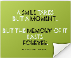 ... Takes But A Moment But The Memory Of It Lasts Forever - Smile Quote