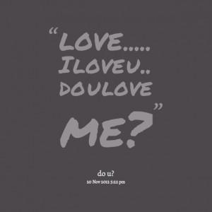 Quotes Picture: love i love u do u love me?