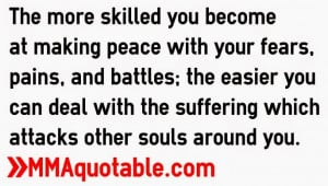 with your fears pains and battles the easier you can deal with the ...