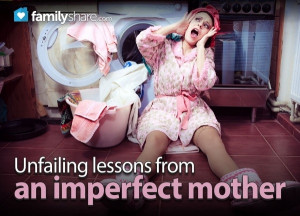 Unfailing lessons from an imperfect mother