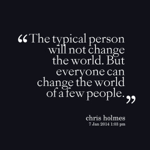 Quotes Picture: the typical person will not change the world but ...