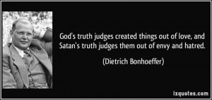 God's truth judges created things out of love, and Satan's truth ...