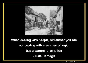 When dealing with people , remember you are