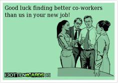 Good Luck At Your New Job Ecards 7e86d132ddf8bc0b690f36cd416d6c ...
