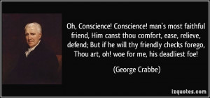 Oh, Conscience! Conscience! man's most faithful friend, Him canst thou ...