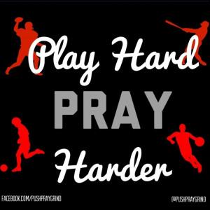 Play Hard Pray Harder www.facebook.com/pushpraygrind #quotes #sports # ...