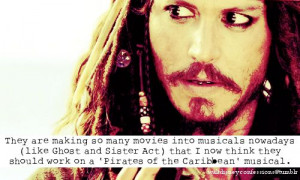 "... Pirates of the Caribbean' musical."" Haha that could be interesting"