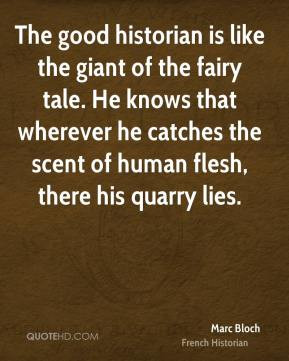 Marc Bloch - The good historian is like the giant of the fairy tale ...