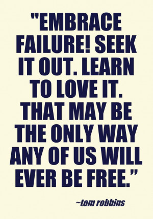 Tom Robbins quote on failure. This quote courtesy of @Pinstamatic ...