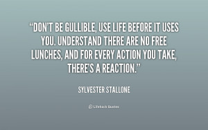 quote-Sylvester-Stallone-dont-be-gullible-use-life-before-it-228245 ...