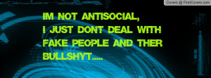 not anti-social , Pictures , i just don't deal with fake people ...