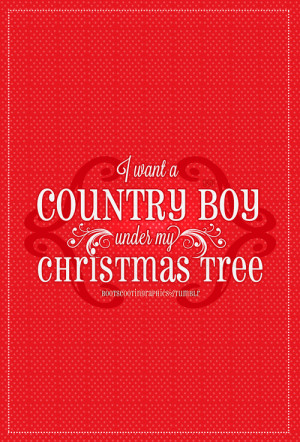 Country Boys Tumblr Quotes I want a country boy under my