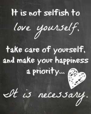 So, make sure you take care of yourself, love yourself, be happy and ...