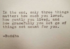 What matters most ~ Buddha