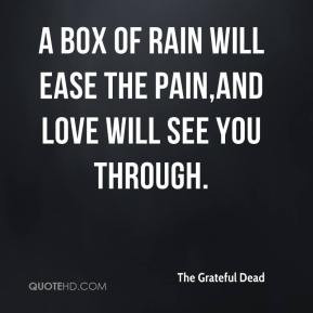 The Grateful Dead - A box of rain will ease the pain,and love will see ...