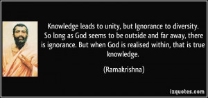 Knowledge leads to unity, but Ignorance to diversity. So long as God ...