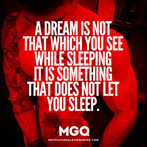 dream is not that which you see while sleeping...
