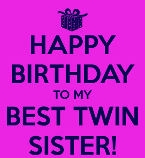 Happy Birthday My Twin Sister