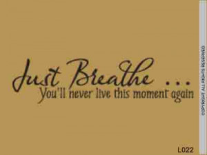 Just Breathe Quotes And Sayings Just breathe