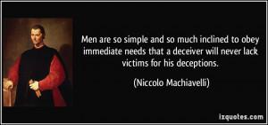 ... deceiver will never lack victims for his deceptions. - Niccolo