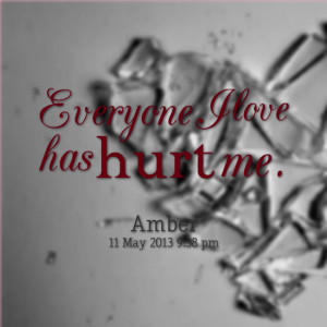 Quotes Picture: everyone i love has hurt me