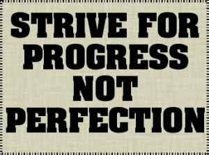 Strive for progress not perfection. #quote