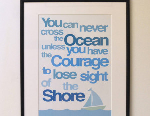 ... Unless You Have The Courage To Lose Sight Of The Shore - Courage Quote