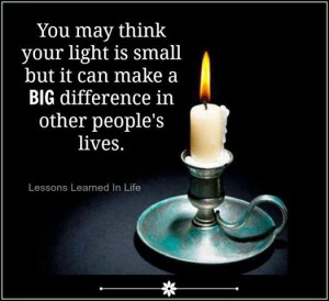 you may think your light is small but it can make a BIG difference in ...