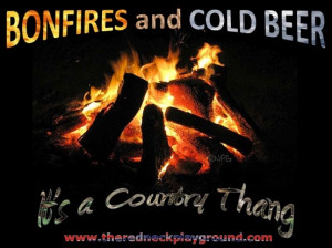Bonfires and Cold Beer.