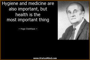 Hygiene and medicine are also important, but health is the most ...