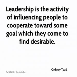Leadership is the activity of influencing people to cooperate toward ...