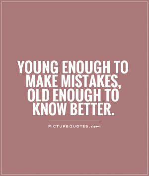 Mistakes Quotes Young Quotes Old Quotes