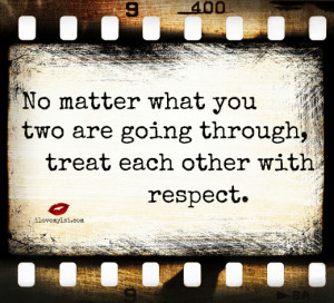 ... matter what you two are going through, treat each other with respect