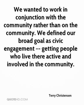 We wanted to work in conjunction with the community rather than on the ...