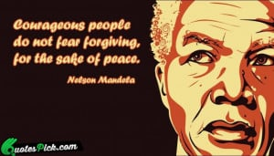 Courageous People Do Not Fear Quote by Nelson Mandela @ Quotespick.com
