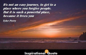 Tyler Perry – It's not an easy journey, to get to a place where ...
