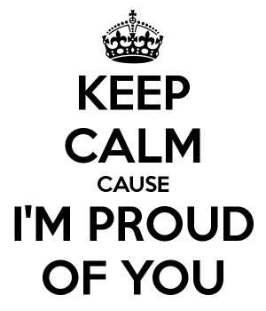 KEEP CALM CAUSE I'M PROUD OF YOU