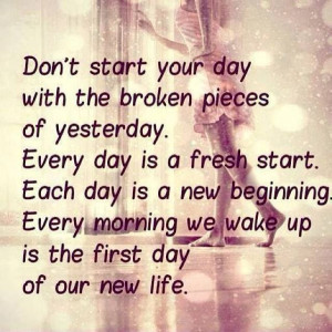 Each day is a new day...need to remember this