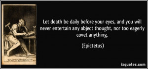 ... any abject thought, nor too eagerly covet anything. - Epictetus