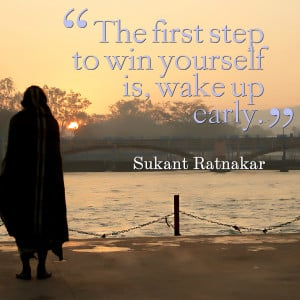 Quotes Picture: the first step to win yourself is, wake up early