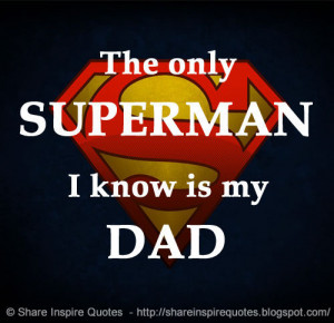 The only SUPERMAN I know is my DAD