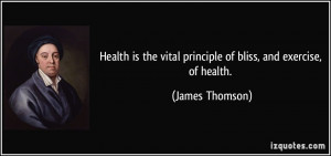 Health is the vital principle of bliss, and exercise, of health ...